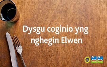 Dysgu coginio yng nghegin Elwen